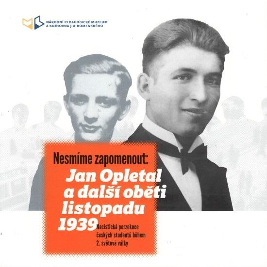 Nesmíme zapomenout – Jan Opletal a další oběti listopadu 1939